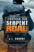 Tomorrow War: Serpent Road - A Novel ebook by J. L. Bourne