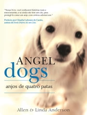 Angel Dogs: Anjos de Quatro Patas ebook by Allen, Linda Anderson, Giz Editorial