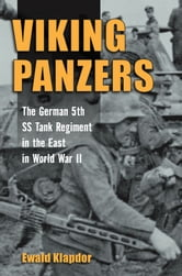 Viking Panzers - The German 5th SS Tank Regiment in the East in World War II ebook by Ewald Klapdor