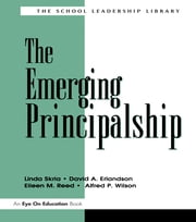 Emerging Principalship, The ebook by Linda Skrla,David A. Erlandson,Eileen Reed