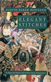 Elegant Stitches - An Illustrated Stitch Guide & Source Book of Inspiration ebook by Judith Baker Montano