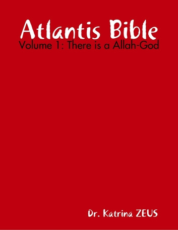 Atlantis Bible: Volume 1: There Is a Allah-God ebook by Dr. Kausar Zeus