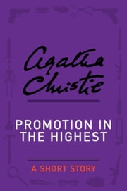Promotion in the Highest - A Holiday Story ebook by Agatha Christie