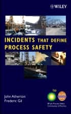 Incidents That Define Process Safety ebook by CCPS (Center for Chemical Process Safety)