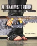 Alternatives to Prison - Rehabilitation and Other Programs ebook by Craig Russell