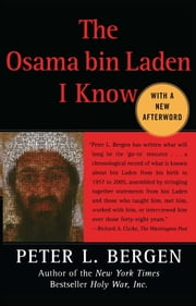 The Osama bin Laden I Know - An Oral History of al Qaeda's Leader ebook by Peter L. Bergen