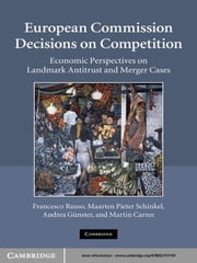 European Commission Decisions on Competition - Economic Perspectives on Landmark Antitrust and Merger Cases ebook by Francesco Russo,Maarten Pieter Schinkel,Andrea Günster,Martin Carree