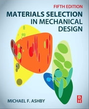 Materials Selection in Mechanical Design ebook by Ashby, Michael F.