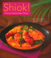 Shiok! - Exciting Tropical Asian Flavors ebook by Terry Tan,Christopher Tan,David  Thompson,Edmond Ho