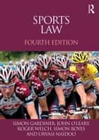 Sports Law ebook by Simon Gardiner, John O'Leary, Roger Welch,...