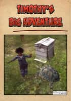 Timothy's Big Adventure - (Free Illustrated Story) ebook by Maxwell Grantly