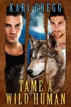 Tame a Wild Human ebook by Kari Gregg