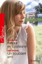 Retour en Louisiane - Un troublant ami ebook by Ann Major, Victoria Pade
