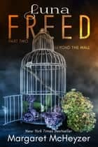 Luna Freed: Beyond the Wall ebook by Margaret McHeyzer