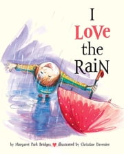 I Love the Rain ebook by Margaret Park Bridges,Christine Davenier