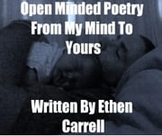 Open Minded Poetry From My Mind To Yours ebook by Ethen Carrell