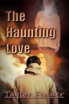 The Haunting Love ebook by Taylor Fenner
