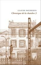 Chronique de la chambre 3 ebook by Claude Bourgeyx