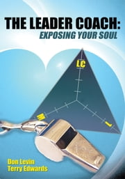 The Leader Coach: Exposing Your Soul ebook by Don Levin and Terry Edwards