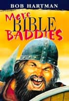 More Bible Baddies ebook by Bob Hartman