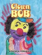 Clown Bob ebook by Kendrea Fernando