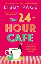 The 24-Hour Café - An uplifting story of friendship, hope and following your dreams from the top ten bestseller ebook by Libby Page