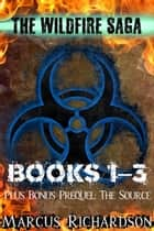 The Wildfire Saga - Books 1-3 and Prequel Book The Source ebook by Marcus Richardson