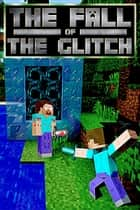 The Fall of the Glitch - The Scourge of the Glitch , #3 ebook by Cantonfield Kids
