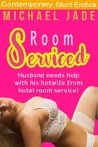 Room Serviced ebook by Michael Jade