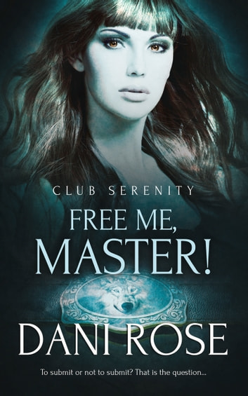 Free Me, Master! eBook by Dani Rose