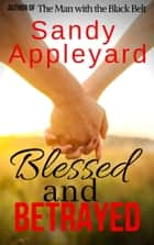 Blessed and Betrayed ebook by Sandy Appleyard