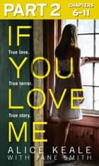 If You Love Me: Part 2 of 3: True love. True terror. True story. ebook by Alice Keale, Jane Smith