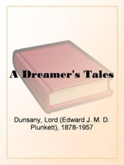 A Dreamer's Tales ebook by Lord Dunsany Edward J. M. D. Plunkett