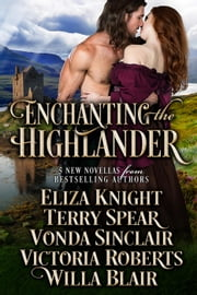 Enchanting the Highlander ebook by Eliza Knight,Vonda Sinclair,Terry Spear,Victoria Roberts,Willa Blair