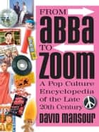 From Abba to Zoom: A Pop Culture Encyclopedia of the Late 20th Century ebook by David Mansour