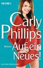 Auf ein Neues! - Roman ebook by Carly Phillips