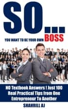 So…You Want to Be Your Own Boss ebook by Shahrill AJ