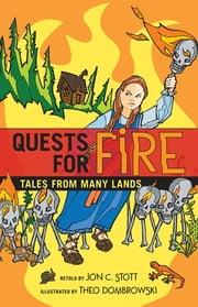 Quests for Fire: Tales from Many Lands ebook by Jon C. Stott,Theo Dombrowski