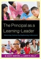 The Principal as a Learning-Leader - Motivating Students by Emphasizing Achievement ebook by M. Scott Norton, Larry K. Kelly