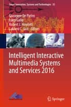 Intelligent Interactive Multimedia Systems and Services 2016 ebook by Giuseppe De Pietro, Luigi Gallo, Robert J. Howlett,...