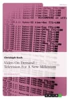 Video On Demand - Television For A New Millenium ebook by Christoph Koch