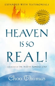 Heaven Is So Real - Expanded with testimonials ebook by Choo Thomas