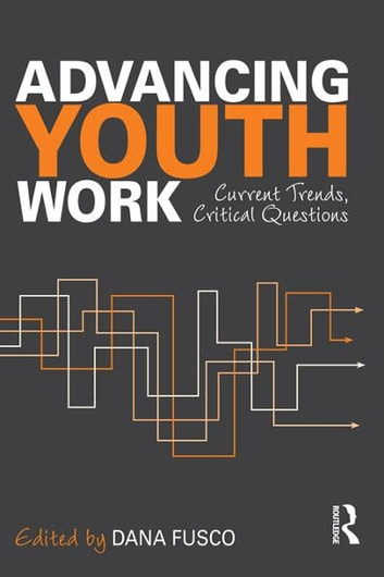 Advancing Youth Work - Current Trends, Critical Questions ebook by