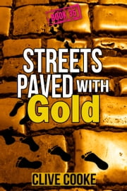 Book 35: Streets Paved with Gold ebook by Clive Cooke