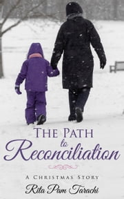 The Path To Reconciliation - A Christmas Story ebook by Rita Pam Tarachi