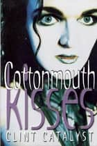 Cottonmouth Kisses ebook by Clint Catalyst