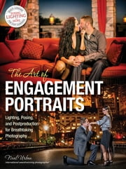 The Art of Engagement Portraits - Lighting, Posing and Postproduction for Breathtaking Photography ebook by Neal Urban