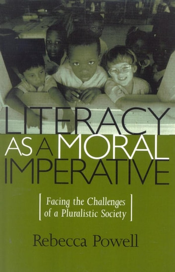 Literacy as a Moral Imperative - Facing the Challenges of a Pluralistic Society ebook by Rebecca Powell