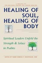Healing of Soul, Healing of Body ebook by Rabbi Simkha Y. Weintraub, LCSW,Rabbi Harlan J. Wechsler,Rabbi Irving Greenberg,Rabbi Rachel Cowan,Rabbi Charles Sheer,Sheila Peltz Weinberg,Rabbi Harold M. Schulweis,Rabbi Eugene B. Borowitz,Rabbi Maurice Lamm,Rabbi Amy Eilberg, MSW,Rabbi Nancy Flam, MA,Rabbi Sheldon Zimmerman