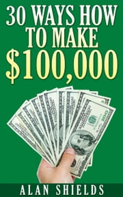 30 Ways How To Make $100,000 ebook by Alan Shields